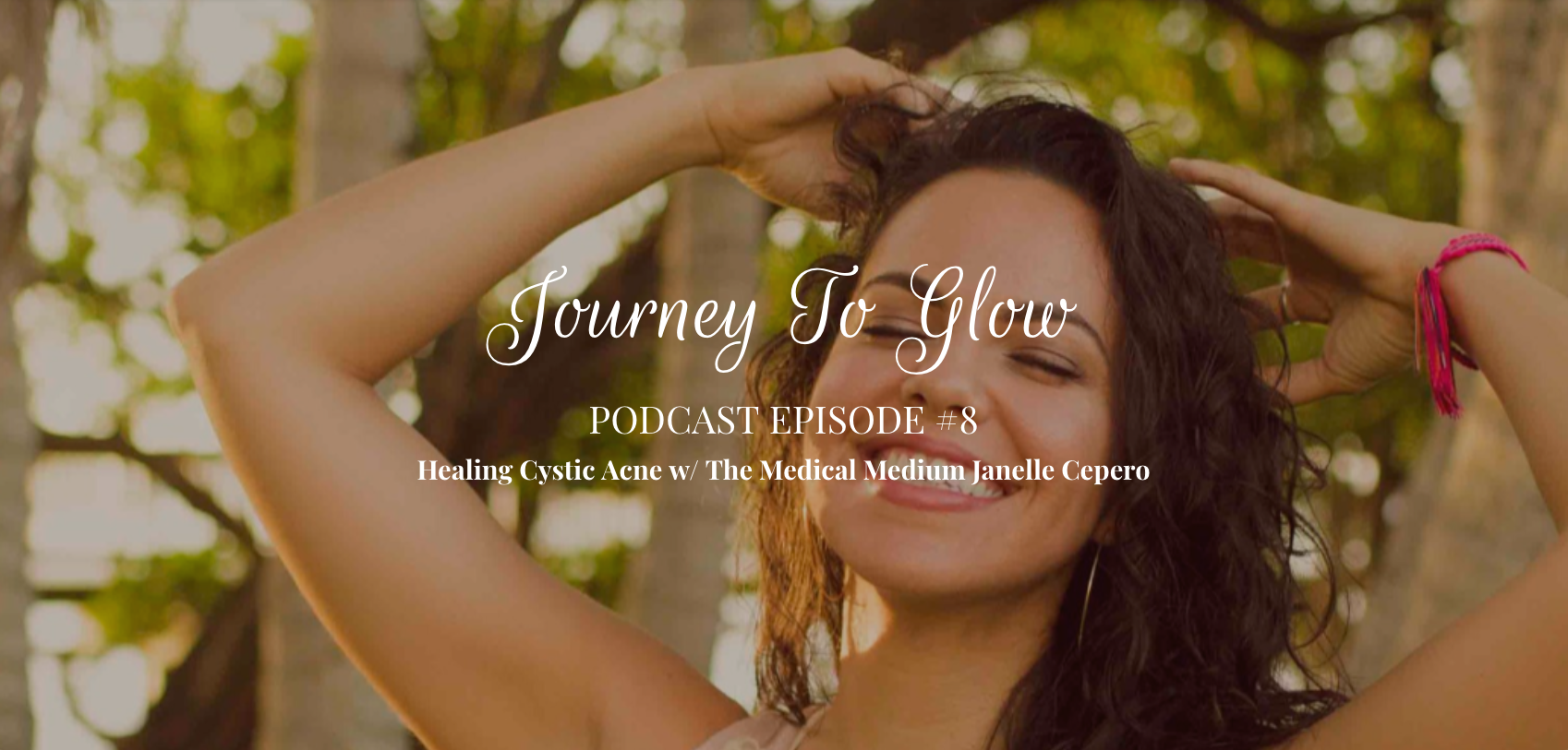 JTG #8 Heal Cystic Acne W/ The Medical Medium - Journey To Glow