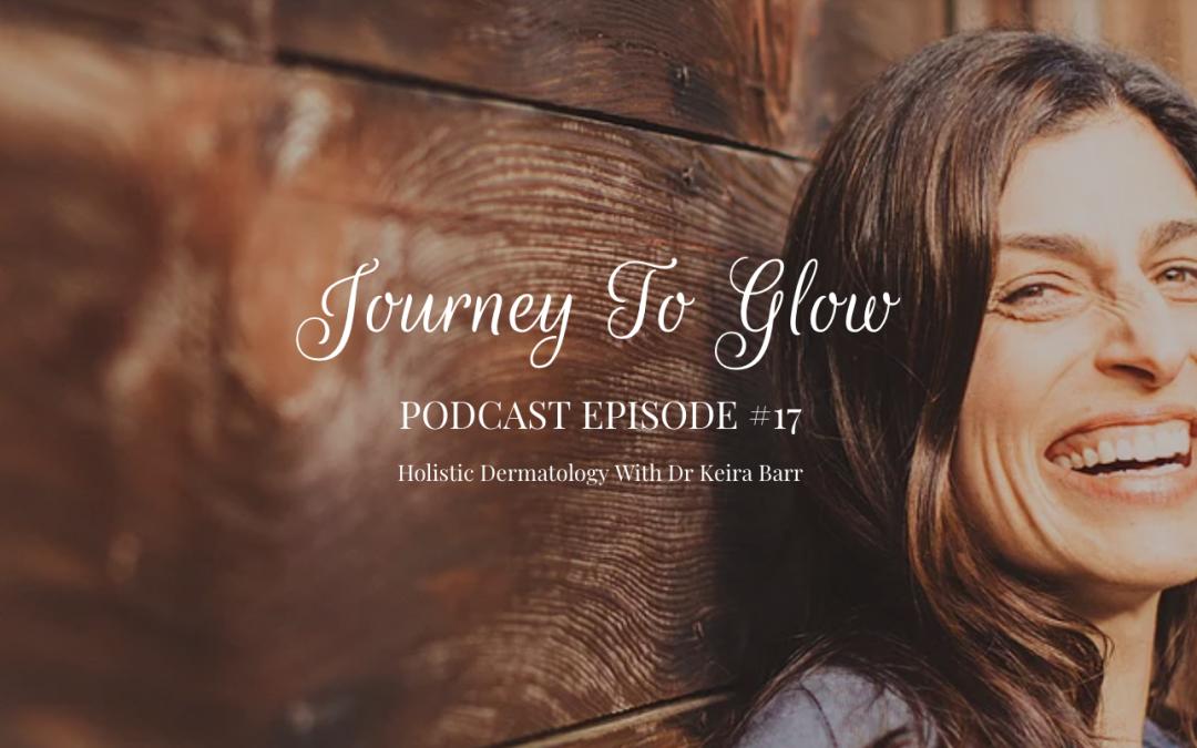 JTG # 17 Holistic Dermatology With Dr Keira Barr