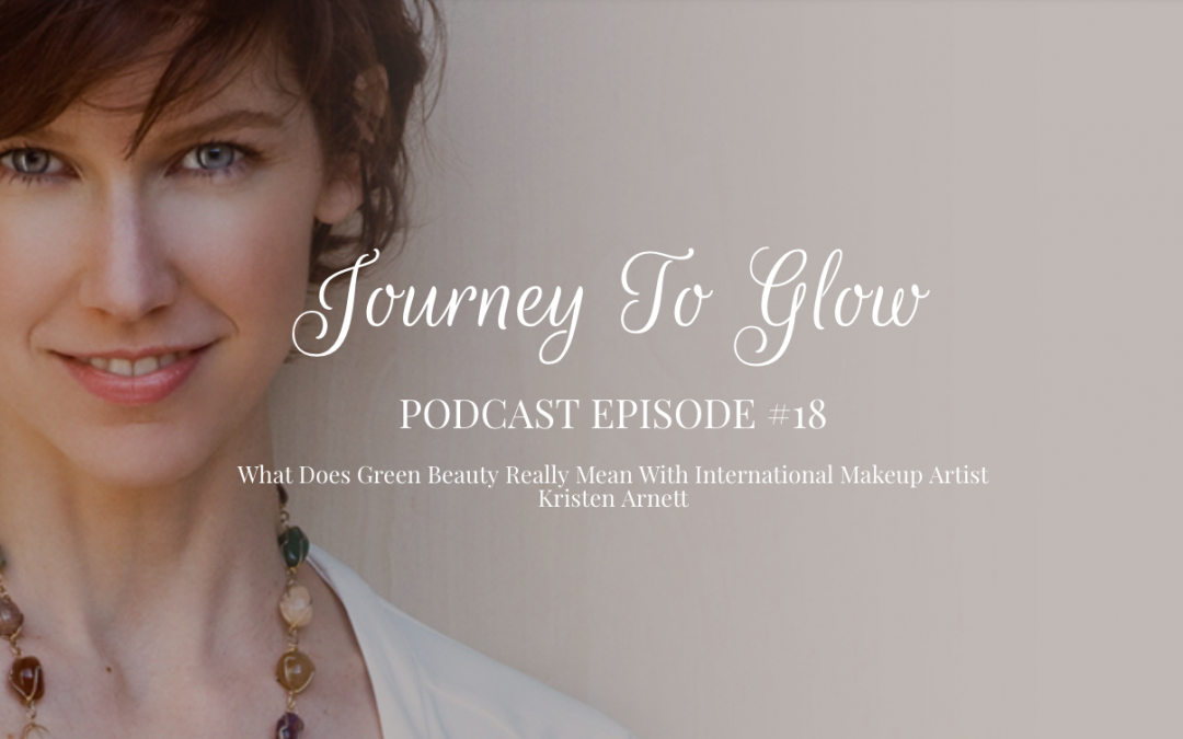 JTG #18 What Does Green Beauty Really Mean With International Makeup Artist Kristen Arnett
