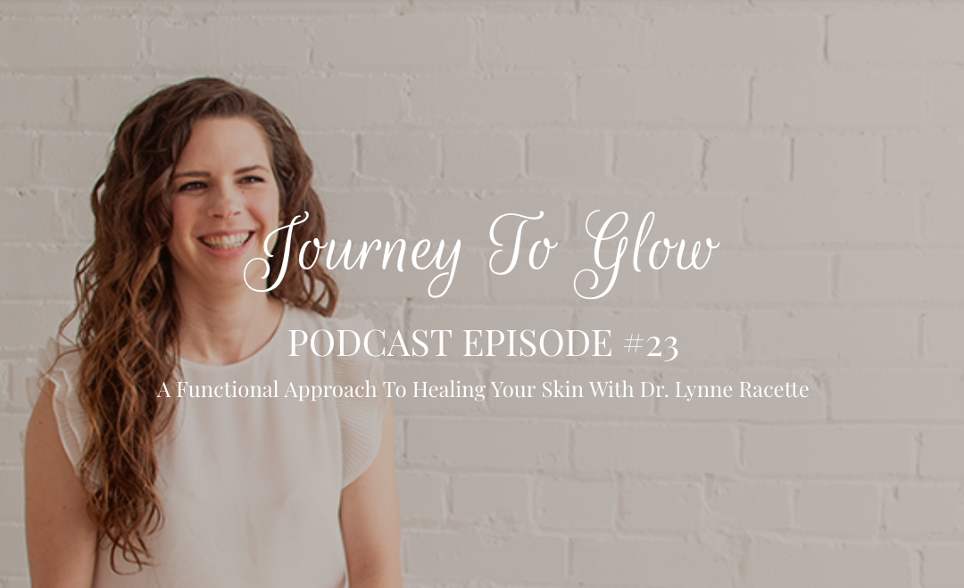 JTG #23 A Naturopathic Approach To Healing Skin With Dr. Lynne Racette